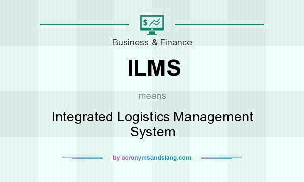 What does ILMS mean? It stands for Integrated Logistics Management System