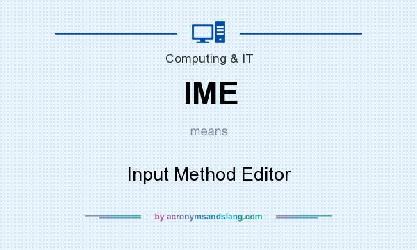 What does IME mean? It stands for Input Method Editor