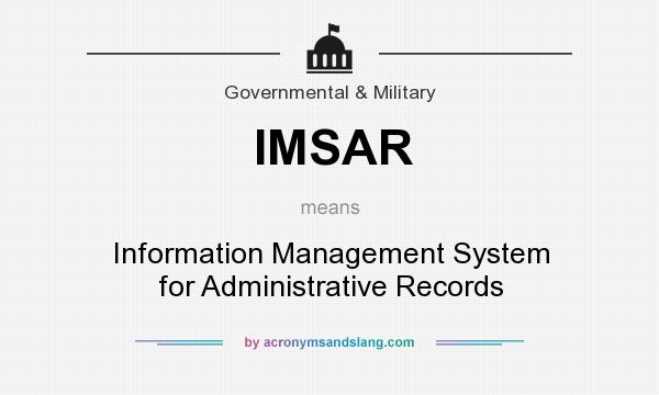 What does IMSAR mean? It stands for Information Management System for Administrative Records