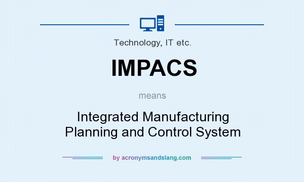 What does IMPACS mean? It stands for Integrated Manufacturing Planning and Control System