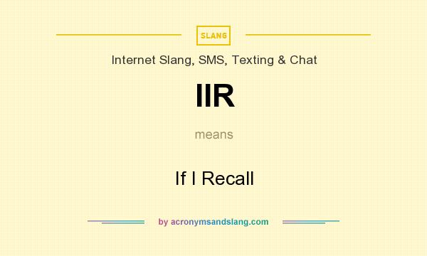 What does IIR mean? It stands for If I Recall