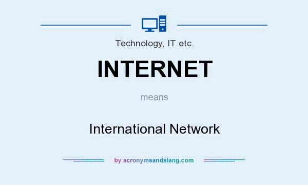 What does INTERNET mean? It stands for International Network