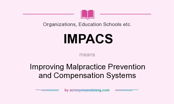 What does IMPACS mean? It stands for Improving Malpractice Prevention and Compensation Systems