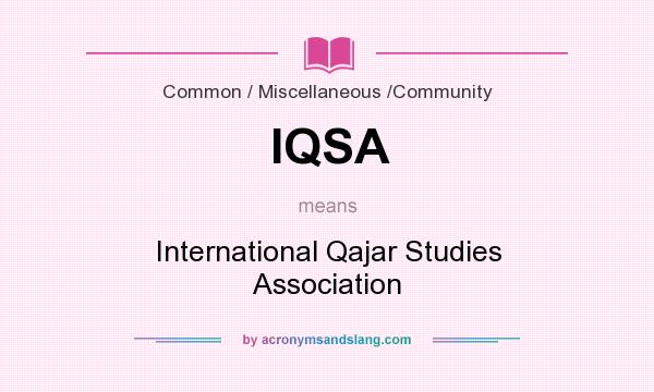 What does IQSA mean? It stands for International Qajar Studies Association