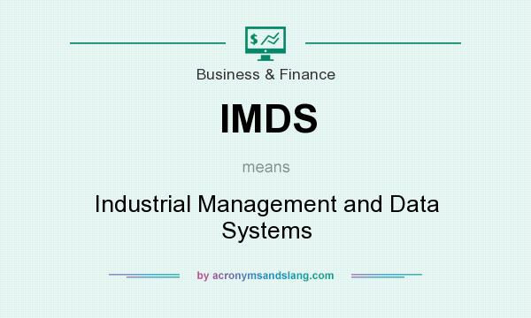 What does IMDS mean? It stands for Industrial Management and Data Systems