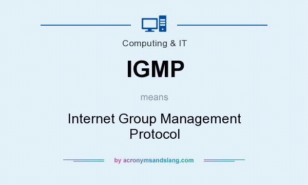 What does IGMP mean? It stands for Internet Group Management Protocol