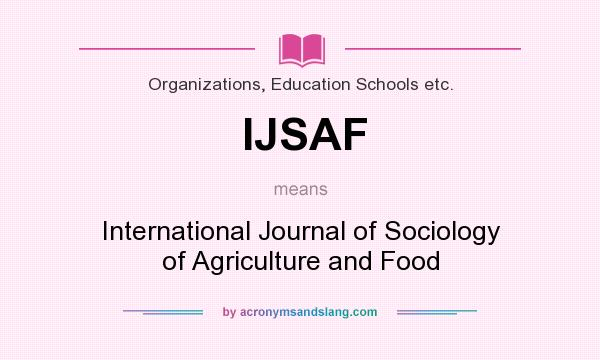 Ijsaf International Journal Of Sociology Of Agriculture And Food In Organizations Education Schools Etc By Acronymsandslang Com