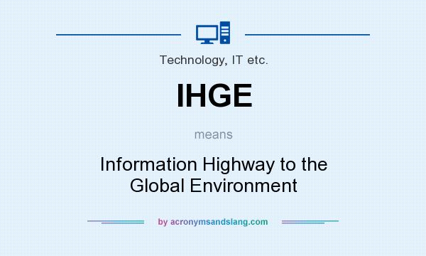 What does IHGE mean? It stands for Information Highway to the Global Environment