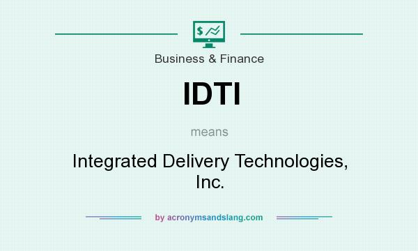 What does IDTI mean? It stands for Integrated Delivery Technologies, Inc.