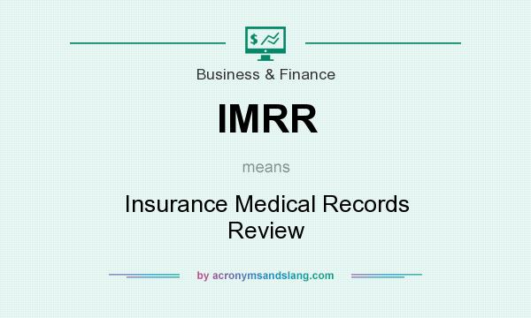 What does IMRR mean? It stands for Insurance Medical Records Review