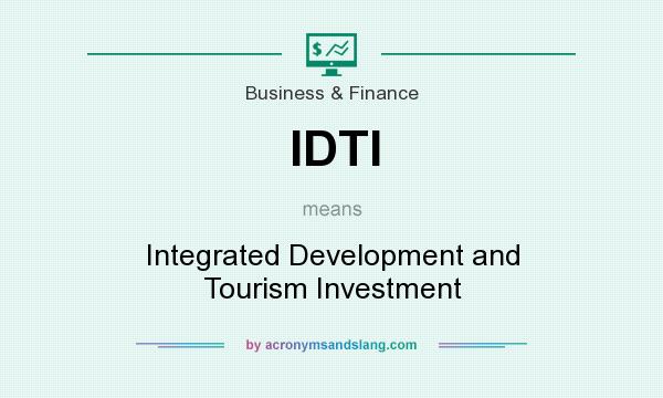 What does IDTI mean? It stands for Integrated Development and Tourism Investment