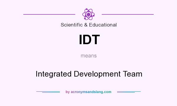 What does IDT mean? It stands for Integrated Development Team