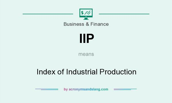 What does IIP mean? It stands for Index of Industrial Production