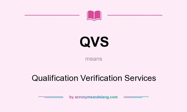 What does QVS mean? It stands for Qualification Verification Services