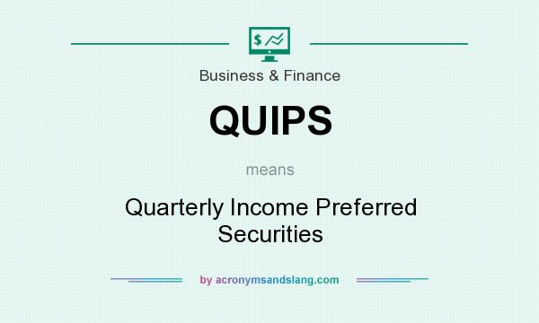 What does QUIPS mean? It stands for Quarterly Income Preferred Securities