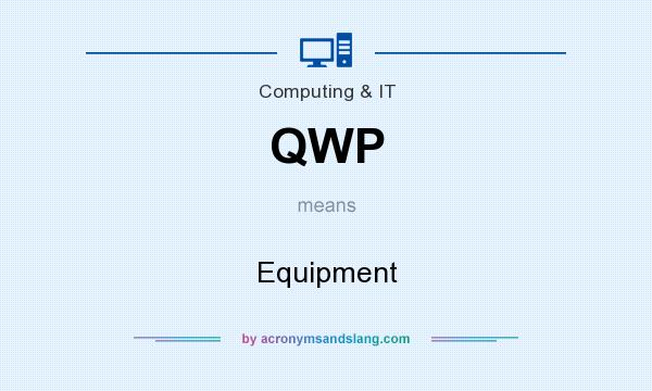 What does QWP mean? It stands for Equipment
