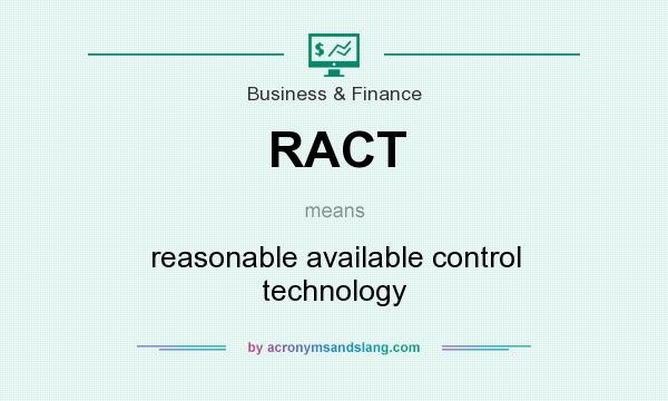 What does RACT mean? It stands for reasonable available control technology