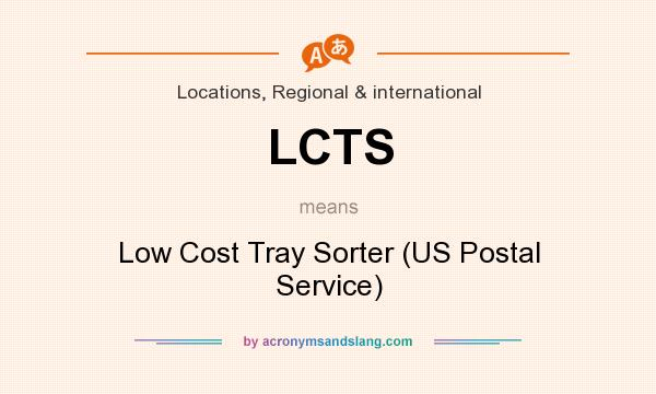 What does LCTS mean? It stands for Low Cost Tray Sorter (US Postal Service)