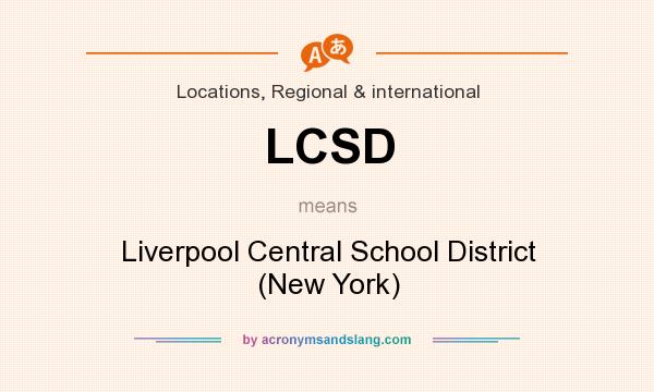 What does LCSD mean? It stands for Liverpool Central School District (New York)