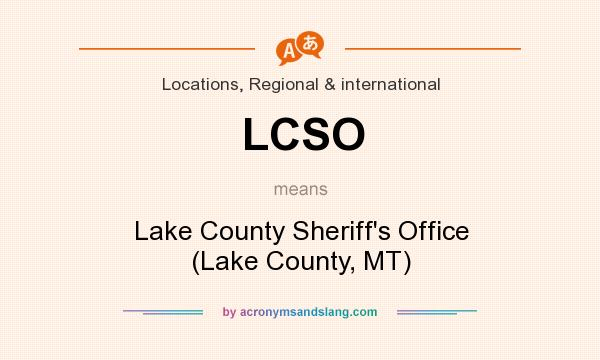 What does LCSO mean? It stands for Lake County Sheriff`s Office (Lake County, MT)