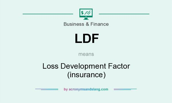 What does LDF mean? It stands for Loss Development Factor (insurance)