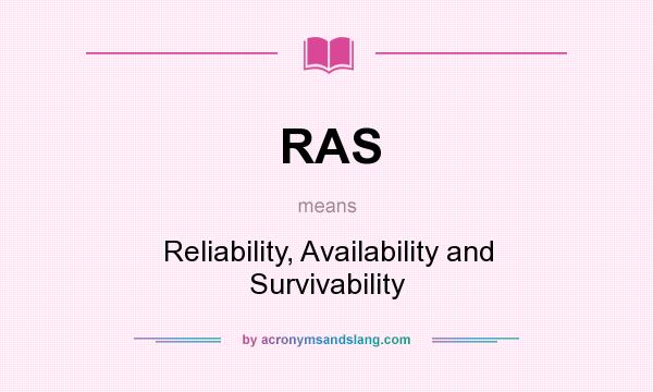 What does RAS mean? It stands for Reliability, Availability and Survivability