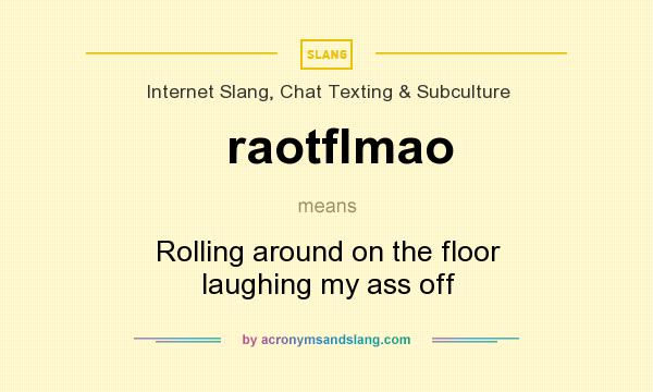 What does raotflmao mean? It stands for Rolling around on the floor laughing my ass off