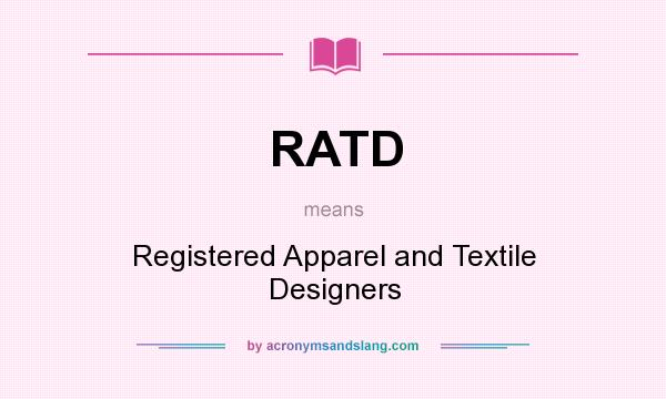 What does RATD mean? It stands for Registered Apparel and Textile Designers
