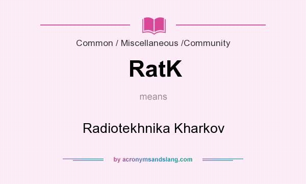 What does RatK mean? It stands for Radiotekhnika Kharkov
