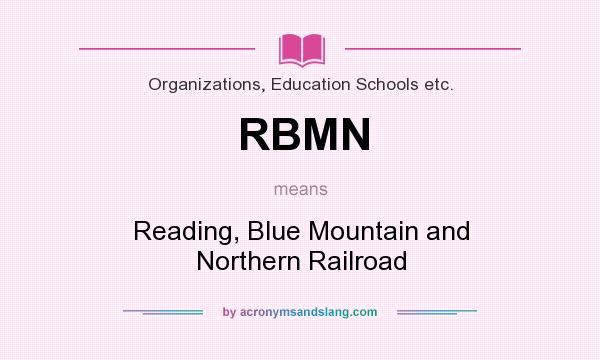 What does RBMN mean? It stands for Reading, Blue Mountain and Northern Railroad