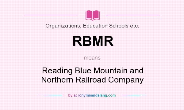 What does RBMR mean? It stands for Reading Blue Mountain and Northern Railroad Company