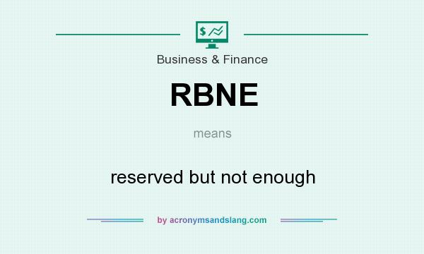 What does RBNE mean? It stands for reserved but not enough