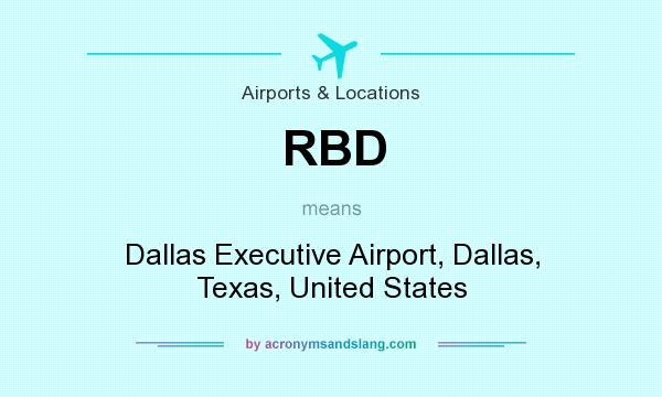 What does RBD mean? It stands for Dallas Executive Airport, Dallas, Texas, United States