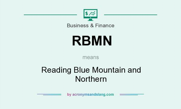 What does RBMN mean? It stands for Reading Blue Mountain and Northern