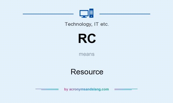 What does RC mean? It stands for Resource