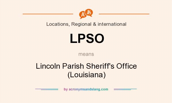 What does LPSO mean? It stands for Lincoln Parish Sheriff`s Office (Louisiana)