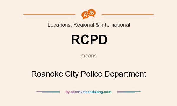 What does RCPD mean? It stands for Roanoke City Police Department