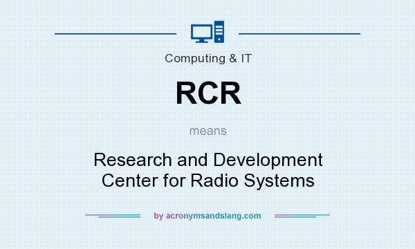 What does RCR mean? It stands for Research and Development Center for Radio Systems