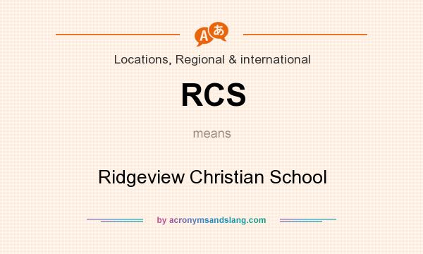 What does RCS mean? It stands for Ridgeview Christian School