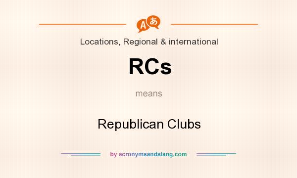 What does RCs mean? It stands for Republican Clubs