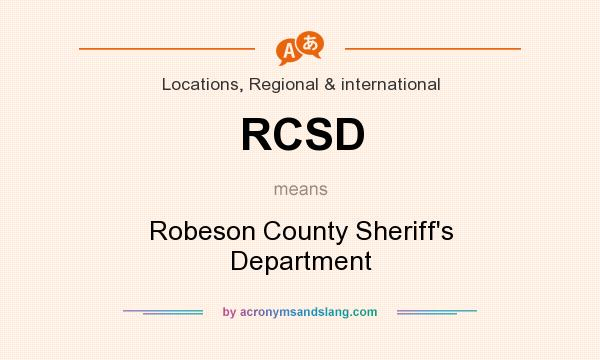 What does RCSD mean? It stands for Robeson County Sheriff`s Department