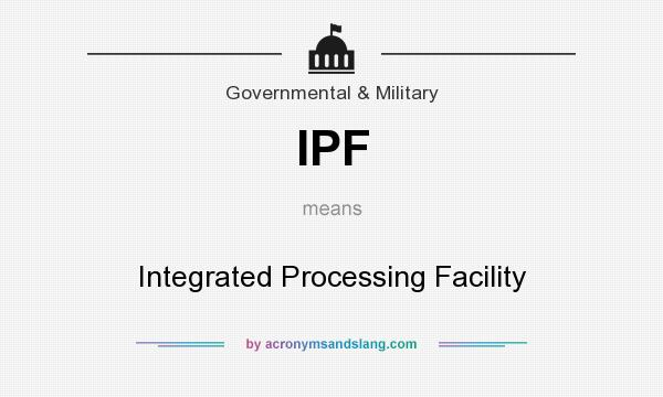 What does IPF mean? It stands for Integrated Processing Facility