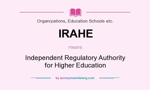 What does IRAHE mean? It stands for Independent Regulatory Authority for Higher Education