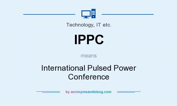 What does IPPC mean? It stands for International Pulsed Power Conference