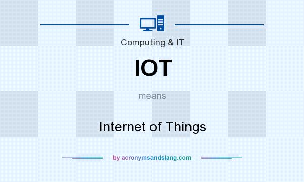 What does IOT mean? It stands for Internet of Things