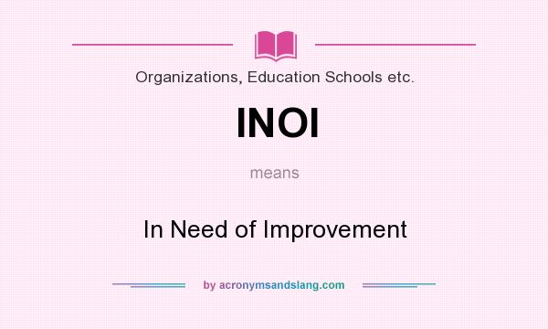 What does INOI mean? It stands for In Need of Improvement