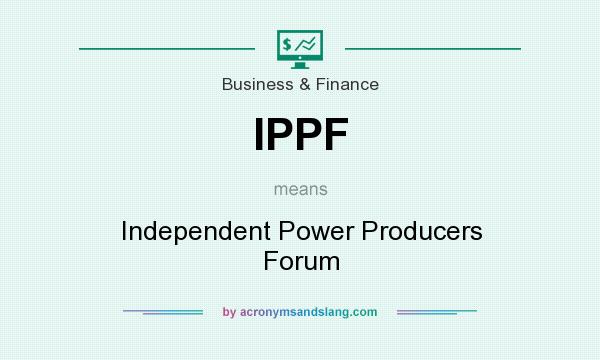 What does IPPF mean? It stands for Independent Power Producers Forum