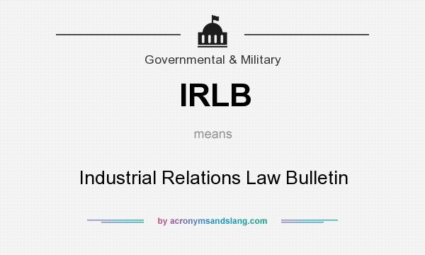 What does IRLB mean? It stands for Industrial Relations Law Bulletin
