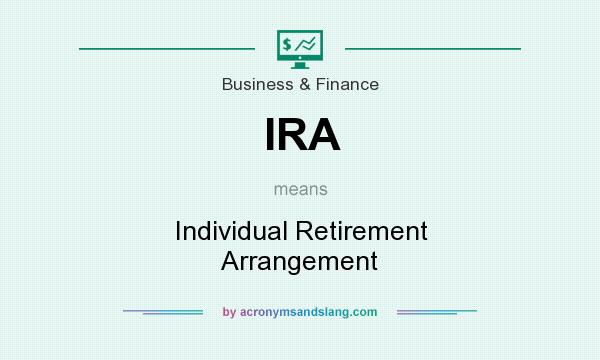 What does IRA mean? It stands for Individual Retirement Arrangement