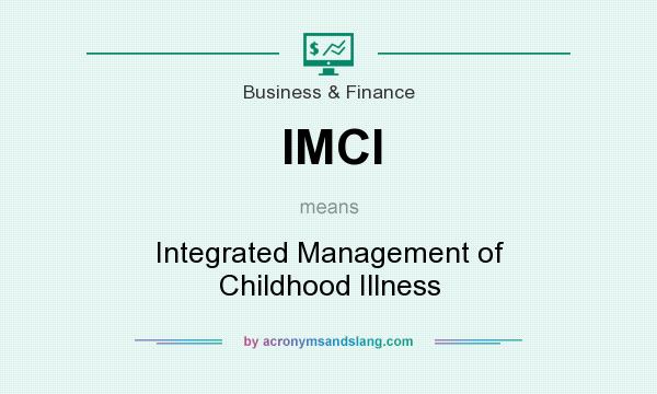 What does IMCI mean? It stands for Integrated Management of Childhood Illness